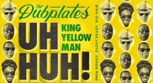 "The Dubplates release single ""UH HUH,"" ft. King Yellowman"