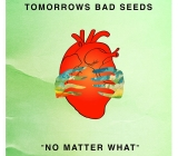 "Tomorrows Bad Seeds release new single ""No Matter What"""
