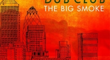 "Gentleman's Dub Club ""The Big Smoke"" album review"