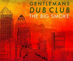 Gentleman's Dub Club 'The Big Smoke' album review