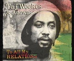 Taj Weekes & Adowa 'To All My Relations' album review