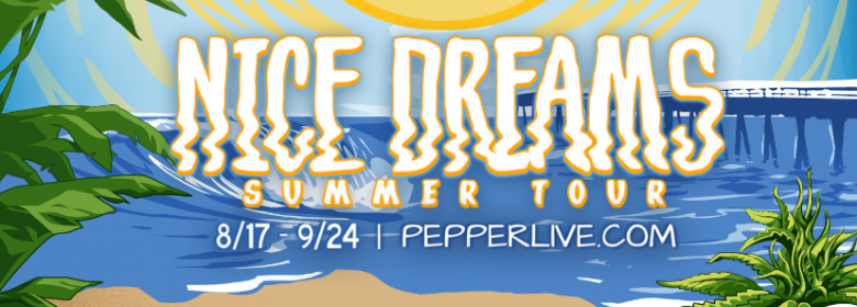 Pepper, Tribal Seeds & FY team up for Nice Dreams Summer Tour