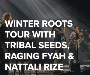 Winter Roots Tour with Tribal Seeds, Raging Fyah and Nattali Rize